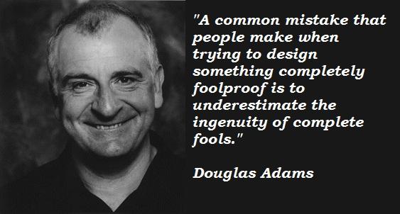Douglas Adams on underestimating the ingenuity of fools