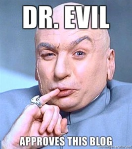 Dr. Evil Approves this blog
